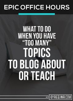 What to do when you have tons of topics you're passionate about and want to blog about or teach. This advice is gold!