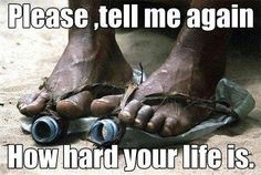 Please tell me again,  how hard your life is.