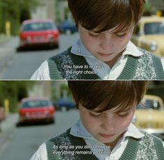 ― Mr. Nobody (2009)  Nemo: You have to make the right choice. As long as you don't choose, everything remains possible.