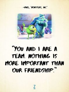 """You and I are a team. Nothing is more important than our friendship."" - Mike Wazowski in 'Monsters, Inc.,' Pixar movie quotes"