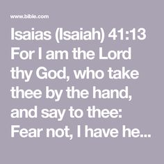 Isaias (Isaiah) 41:13 For I am the Lord thy God, who take thee by the hand, and say to thee: Fear not, I have helped thee. | Douay-Rheims Challoner Revision 1752 (DRC1752) | Download The Bible App Now Trust Fall, Isaiah 41, Bible App, Transform Your Life, Powerful Quotes, Prayers, Lord, Positivity, Faith