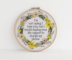 I'm not saying I hate you, but I would unplug your life support to charge my phone counted cross stitch xstitch funny Insult pattern pdf Cross Stitching, Cross Stitch Embroidery, Hand Embroidery, Embroidery Patterns, Funny Cross Stitch Patterns, Cross Stitch Designs, Naughty Cross Stitch, Subversive Cross Stitches, Couture