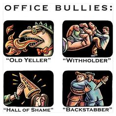 Boss Bullies come in many forms, shapes, sizes, personalities:  OLD YELLER...  WITHHOLDER...  HALL OF SHAME....  BACKSTABBER...  to name just a few...
