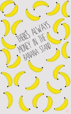 There's Always Money in the Banana Stand Art PrintFor more visit www.fccdesign.tictail.com
