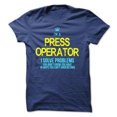 (Top Tshirt Seliing) I am a PRESS OPERATOR [Tshirt design] Hoodies Tees Shirts