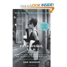 Fifth Avenue, 5 A.M.: Audrey Hepburn, Breakfast at Tiffany's, and the Dawn of the Modern Woman (P.S.): Sam Wasson: Amazon.com: Books