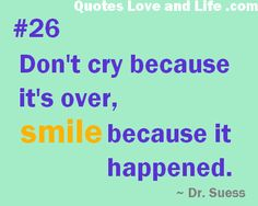 Don't cry because its over, smile because it happened. Truth Quotes, Sad Quotes, Words Quotes, Best Quotes, Love Quotes, Inspirational Quotes, Sorrow Quotes, Dont Cry, Life Thoughts