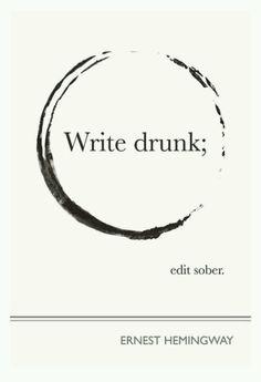 Write Drunk. Edit Sober. - Hemingway