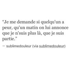 Je me demande si Lui a peur que je parte. True Quotes, Best Quotes, Sad Love Quotes, Dark Thoughts, Father Quotes, French Quotes, Bad Mood, Some Words, Sentences
