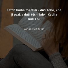 Každá kniha má duši – duši toho, kdo ji psal, a duši těch, kdo ji četli a snili s ní. - Carlos Ruiz Zafón #sny #knihy #hra #duše New Quotes, Motivational Quotes, I Am A Writer, Book Challenge, Woman Quotes, Motto, Karma, Wisdom, Faith