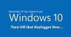 Reminder Post: If You Haven't yet, Here's How You Can Turn Off Microsoft Windows 10 Keylogger.