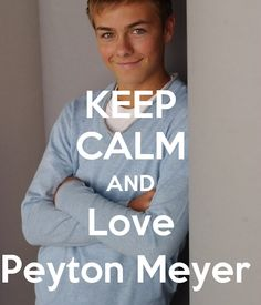 KEEP CALM AND Love Peyton Meyer - KEEP CALM AND CARRY ON Image ...