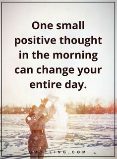 positive quotes one small positive thought in the morning can change your entire day. Positive Thoughts, Positive Quotes, Motivational Quotes, Inspirational Quotes, I Need Motivation, Positive Motivation, Daily Quotes, Life Quotes, Favorite Quotes