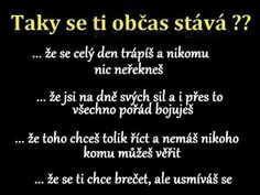 Taky se ti to občas stává? Sad Quotes, Motivational Quotes, Life Quotes, English Quotes, Amazing Quotes, True Words, Motto, Quotations, Texts