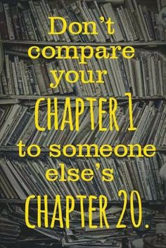 Don't compare your Chapter 1 to someone else's Chapter 20 | Inspirational Quotes