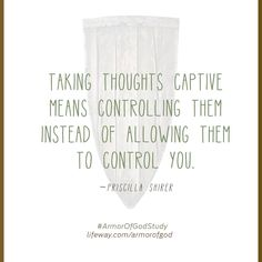 Our thoughts rule our lives. Learn to take your thoughts captive! #ArmorOfGodStudy || Priscilla Shirer || @Lifeway