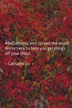 #BeCathartic and spread the word! We're here to help you get things off your chest.   – Cathartic.co