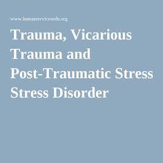 Trauma, Vicarious Trauma and Post-Traumatic Stress Disorder