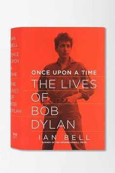 Once Upon A Time: The Lives Of Bob Dylan Hardcover By Ian Bell