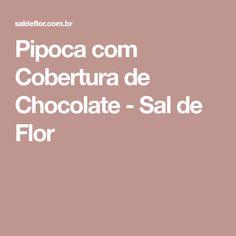 Pipoca com Cobertura de Chocolate - Sal de Flor