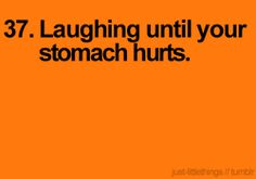 Laughing hard like this is the best. You can't talk and even thinking about what got you laughing can make you crack up weeks later!