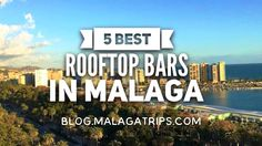 Blog Malaga Trips: 5 BEST ROOF-TOP BARS IN MALAGA
