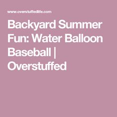 Backyard Summer Fun: Water Balloon Baseball | Overstuffed