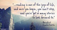 """...reading is one of the joys of life..."" ~ Benedict Cumberbatch"
