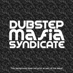 DUBSTEP MAFIA SYNDICATE DECAL DJ DUBSTEP ELECTRO HOUSE POST HARDCORE GARAGE