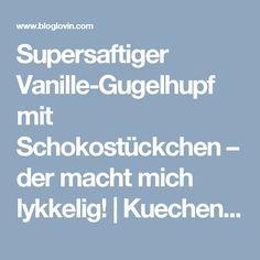 Supersaftiger Vanille-Gugelhupf mit Schokostückchen – der macht mich lykkelig! | Kuechenchaotin | Bloglovin'