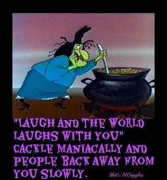 My favorite cartoon Witch! Nothing quite like a maniacal cackle! quotes, inspirational, motivational - halloween - witch humor - words #quotes #inspirational