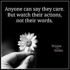 Anyone can say they #care. But watch their #actions, not their words.