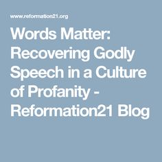 Words Matter: Recovering Godly Speech in a Culture of Profanity - Reformation21 Blog