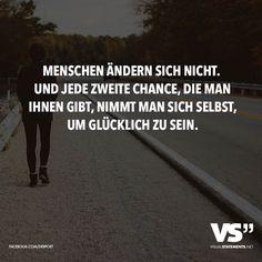 Menschen ändern sich nicht. Und jede zweite Chance, die man ihnen gibt, nimmt man sich selbst, um glücklich zu sein. - VISUAL STATEMENTS®