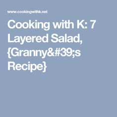 Cooking with K: 7 Layered Salad, {Granny's Recipe}