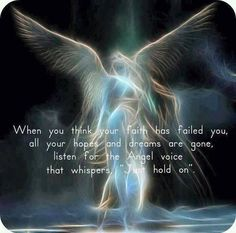 """When you think your Faith has failed you, all your hopes and dreams are gone, listen for the Angel voice that whispers, """"Just hold on"""". X ღɱɧღ Angels Among Us, Angels And Demons, Fallen Angels, Angel Protector, I Believe In Angels, Angel Prayers, Ange Demon, My Guardian Angel, Guardian Angel Pictures"""