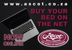 BUY YOUR BED ON THE NET… THE QUALITY AND COMFORT OF THE ASCOT BEDS & FURNITURE BRAND IS NOW ON A SMART DEVICE NEAR YOU. Visit www.ascot.co.za and purchase your bed online. If you are not sure about anything, chat to an online consultant. Bed shopping made easy. CLICK CLICK, ZZZZZ