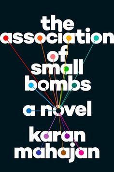 The Association of Small Bombs, by Karan Mahajan, 2016 National Book Award Finalist, Fiction Books 2016, New Books, Good Books, Books To Read, 2017 Books, Best Book Covers, Beautiful Book Covers, Best Fiction Books, Literary Fiction