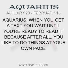Fact about Aquarius: Aquarius: When you get a text you wait until you're... #aquarius, #aquariusfact, #zodiac. Astro Social Network:  https://www.horozo.com  Fresh Horoscopes:  https://www.horozo.com/daily-horoscope  Tarot Card Readings:  https://www.horozo.com/tarot-cards  Personality Test:  https://www.horozo.com/personality-type-test  Chinese Astrology:  https://www.horozo.com/chinese-horoscopes  Zodiac Compatibility:  https://www.horozo.com/partner-compatibility-by-zodiac-signs  Meanings…