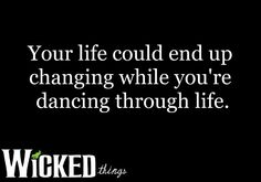 Wicked Quote-Dancing Through Life