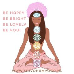 Be happy. Be bright. Be lovely. Be you! • http://www.shivohamyoga.nl/ • #inspiration #quotes #zen #love #yoga #wisdom #ShivohamYoga •