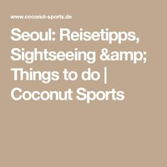 Seoul: Reisetipps, Sightseeing & Things to do | Coconut Sports