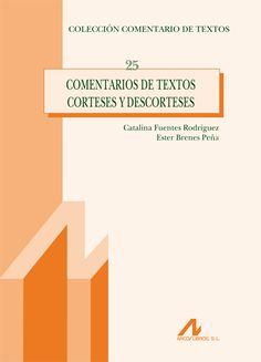 Comentarios de textos corteses y descorteses / Catalina Fuentes Rodríguez, Ester Brenes Peña