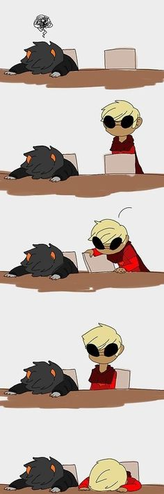 I can imagine Dave yelling at Karkat to get up and then just getting fed up that karkat won't get up so he just joins him in grumbling into the table