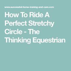 How To Ride A Perfect Stretchy Circle - The Thinking Equestrian