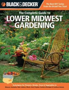 Black & Decker The Complete Guide to Lower Midwest Gardening: Techniques for Growing Landscape & Garden Plants in Missouri, Kentucky, Ohio, Indiana, . When To Plant Vegetables, Plant Species, Garden Gifts, Aquaponics, Garden Plants, Vegetable Garden, West Virginia, Organic Gardening, Organic Plants