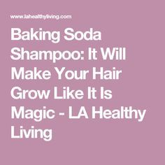 Baking Soda Shampoo: It Will Make Your Hair Grow Like It Is Magic - LA Healthy Living