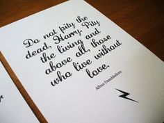 Probably one of my favorite, if not my absolute favorite Harry Potter quote.