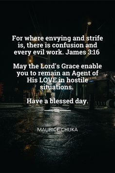For where envying and strife is, there is confusion and every evil work. James 3:16  May the Lord's Grace enable you to remain an Agent of His LOVE in hostile situations.   Have a blessed day.
