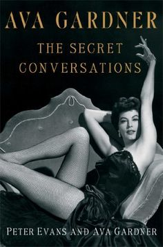 Ava Gardner: The Secret Conversations by Peter Evans, http://www.amazon.com/dp/B00A27X5SU/ref=cm_sw_r_pi_dp_4b9tvb1WXEFVE